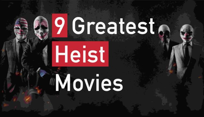9 Greatest Heist Movies Beyond Imagination